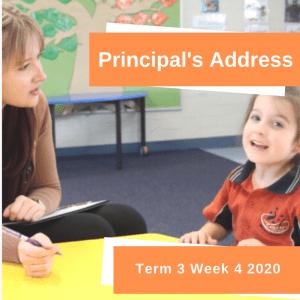 Principals Address Term 3 Week 4 2020